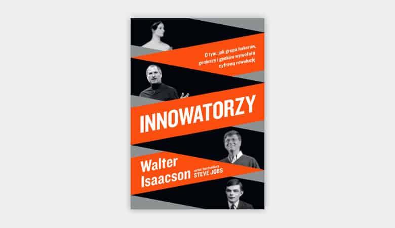 Innowatorzy. O tym, jak grupa hakerów, geniuszy i geeków wywołała cyfrową rewolucję