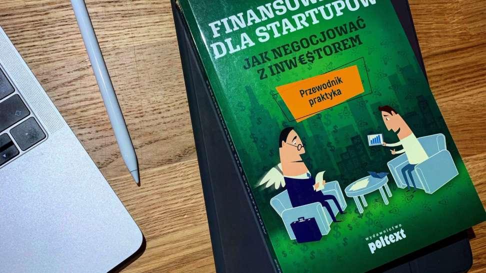 Finansowanie dla startupów. Jak negocjować z inwestorem. Przewodnik praktyka