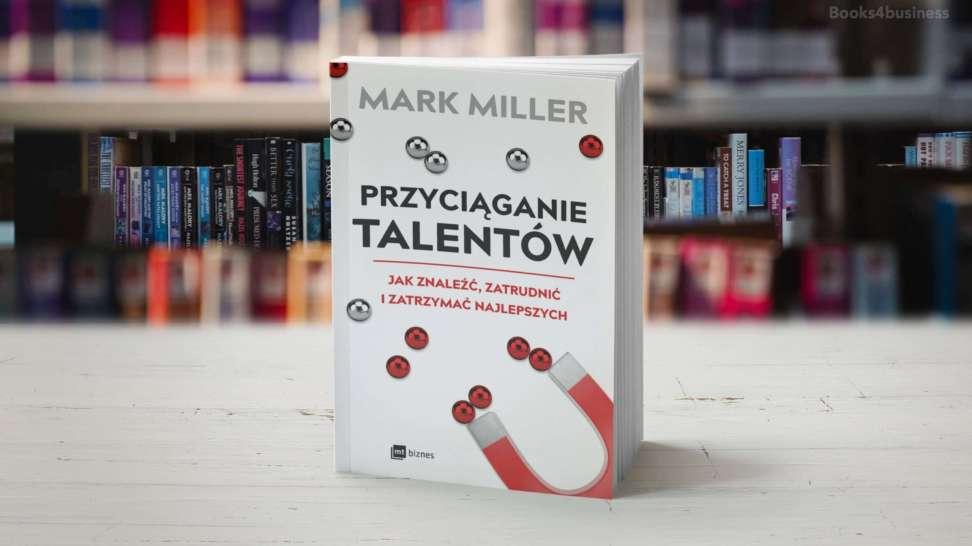 Przyciąganie talentów. Jak znaleźć, zatrudnić i zatrzymać najlepszych